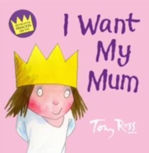 I Want My Mum - Tony Ross - cover