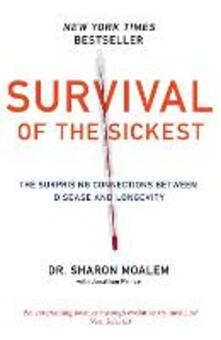 Survival of the Sickest: The Surprising Connections Between Disease and Longevity - Dr Sharon Moalem - cover