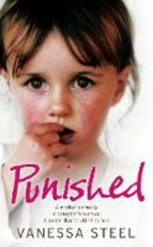 Punished: A Mother's Cruelty. a Daughter's Survival. a Secret That Couldn't be Told. - Vanessa Steel - cover