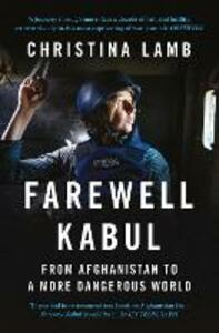 Farewell Kabul: From Afghanistan to a More Dangerous World - Christina Lamb - cover