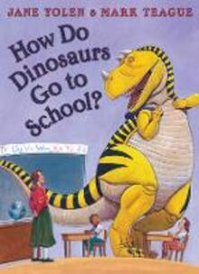 How Do Dinosaurs Go To School? - Jane Yolen - cover