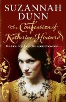 The Confession of Katherine Howard - Suzannah Dunn - cover