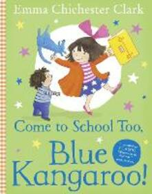 Come to School too, Blue Kangaroo! - Emma Chichester Clark - cover