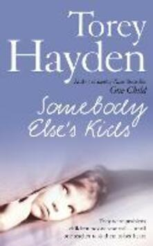 Somebody Else's Kids: They Were Problem Children No One Wanted ... Until One Teacher Took Them to Her Heart - Torey Hayden - cover