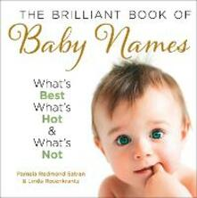 The Brilliant Book of Baby Names: What'S Best, What's Hot and What's Not - Pamela Redmond Satran,Linda Rosenkrantz - cover