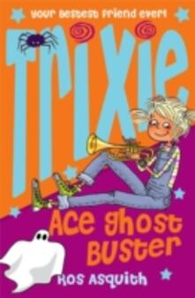 Trixie Ace Ghost Buster - Ros Asquith - cover