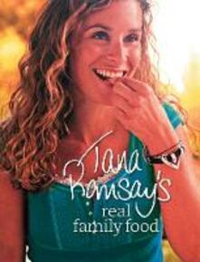 Tana Ramsay's Real Family Food: Delicious Recipes for Everyday Occasions - Tana Ramsay - cover