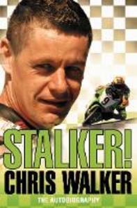 Stalker! Chris Walker: The Autobiography - Chris Walker - cover