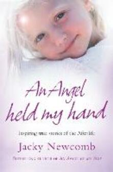 An Angel Held My Hand: Inspiring True Stories of the Afterlife - Jacky Newcomb - cover