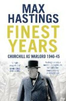 Finest Years: Churchill as Warlord 1940-45 - Max Hastings - cover