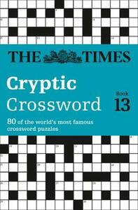 The Times Cryptic Crossword Book 13: 80 World-Famous Crossword Puzzles - The Times Mind Games - cover