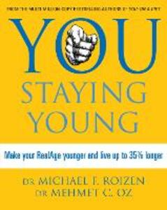 You: Staying Young: Make Your Realage Younger and Live Up to 35% Longer - Michael F. Roizen,Mehmet C. Oz - cover