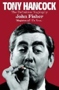 Tony Hancock: The Definitive Biography - John Fisher - cover