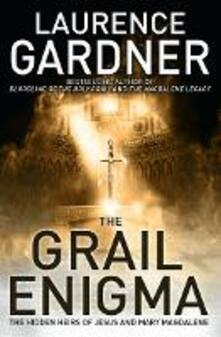 The Grail Enigma: The Hidden Heirs of Jesus and Mary Magdalene - Laurence Gardner - cover