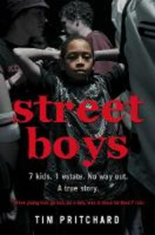 Street Boys: 7 Kids. 1 Estate. No Way out. a True Story. - Tim Pritchard - cover