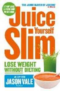 Juice Yourself Slim: Lose Weight without Dieting - Jason Vale - cover