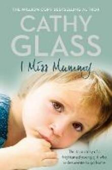 I Miss Mummy: The True Story of a Frightened Young Girl Who is Desperate to Go Home - Cathy Glass - cover