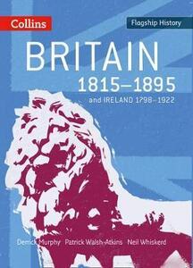 Britain 1815-1895: And Ireland 1798-1922 - Derrick Murphy,Patrick Walsh-Atkins,Neil Whiskerd - cover