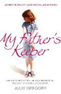 My Father's Keeper: She Had to Protect Him. He Made Her Promise. She Was His 10-Year-Old Daughter. - Julie Gregory - cover