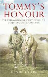 Tommy's Honour: The Extraordinary Story of Golf's Founding Father and Son - Kevin Cook - cover
