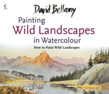 David Bellamy's Painting Wild Landscapes in Watercolour - David Bellamy - cover