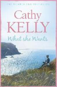 What She Wants - Cathy Kelly - cover