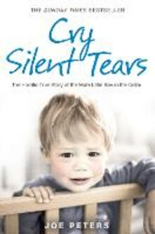 Cry Silent Tears: The Heartbreaking Survival Story of a Small Mute Boy Who Overcame Unbearable Suffering and Found His Voice Again - Joe Peters - cover