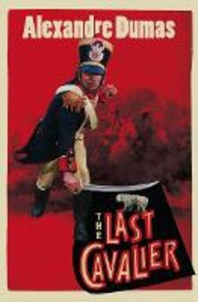 The Last Cavalier: Being the Adventures of Count Sainte-Hermine in the Age of Napoleon - Alexandre Dumas - cover