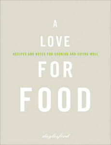 A Love for Food: Recipes and Notes for Cooking and Eating Well - Daylesford Organic Ltd - cover