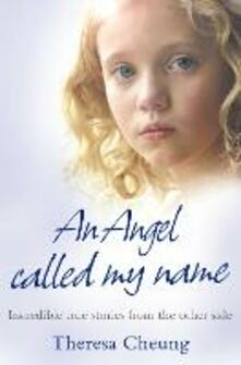 An Angel Called My Name: Incredible True Stories from the Other Side - Theresa Cheung - cover