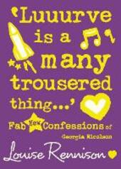 'Luuurve is a many trousered thing...'(Confessions of Georgia Nicolson, Book 8)