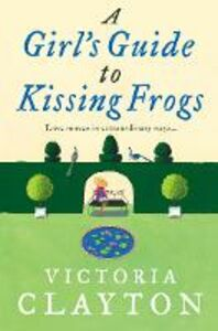 Ebook in inglese Girl's Guide to Kissing Frogs Clayton, Victoria