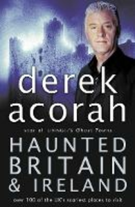 Ebook in inglese Haunted Britain and Ireland: Over 100 of the Scariest Places to Visit in the UK and Ireland Acorah, Derek