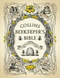 Collins Beekeeper's Bible: Bees, Honey, Recipes and Other Home Uses - cover