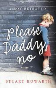 Ebook in inglese Please, Daddy, No: A Boy Betrayed Howarth, Stuart