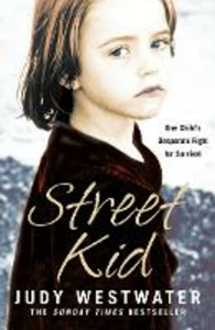 Ebook in inglese Street Kid: One Child's Desperate Fight for Survival Westwater, Judy