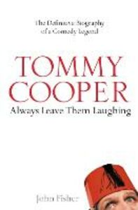 Ebook in inglese Tommy Cooper: Always Leave Them Laughing: The Definitive Biography of a Comedy Legend Fisher, John