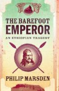 Ebook in inglese Barefoot Emperor: An Ethiopian Tragedy Marsden, Philip