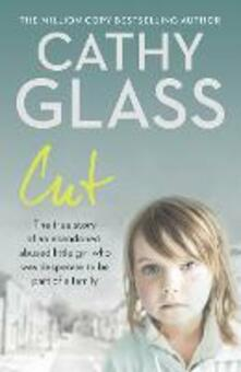 Cut: The True Story of an Abandoned, Abused Little Girl Who Was Desperate to be Part of a Family - Cathy Glass - cover