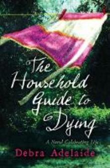 The Household Guide to Dying - Debra Adelaide - cover