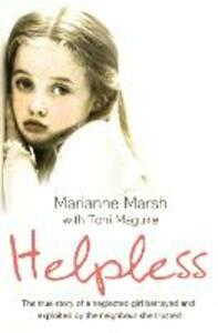Helpless: The True Story of a Neglected Girl Betrayed and Exploited by the Neighbour She Trusted - Marianne Marsh - cover
