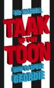 Foto Cover di Collins Taak of the Toon: How to Speak Geordie, Ebook inglese di Sid Waddell, edito da HarperCollins Publishers