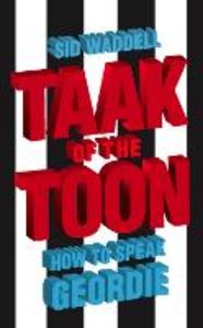 Ebook in inglese Collins Taak of the Toon: How to Speak Geordie Waddell, Sid