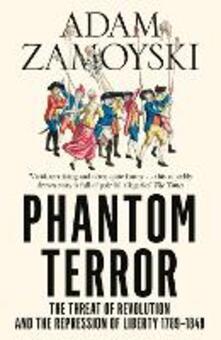 Phantom Terror: The Threat of Revolution and the Repression of Liberty 1789-1848 - Adam Zamoyski - cover