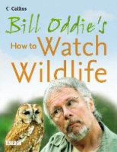Ebook in inglese Bill Oddie's How to Watch Wildlife Moss, Stephen , Oddie, Bill , Pitcher, Fiona
