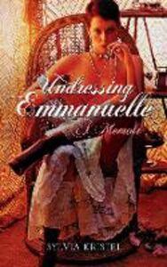 Foto Cover di Undressing Emmanuelle: A memoir, Ebook inglese di Sylvia Kristel, edito da HarperCollins Publishers