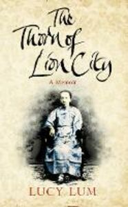 Ebook in inglese Thorn of Lion City: A Memoir Lum, Lucy