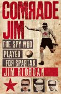Ebook in inglese Comrade Jim: The Spy Who Played for Spartak Riordan, Jim