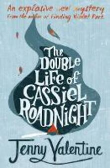 The Double Life of Cassiel Roadnight - Jenny Valentine - cover