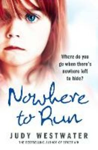 Ebook in inglese Nowhere to Run: Where do you go when there's nowhere left to hide? Westwater, Judy
